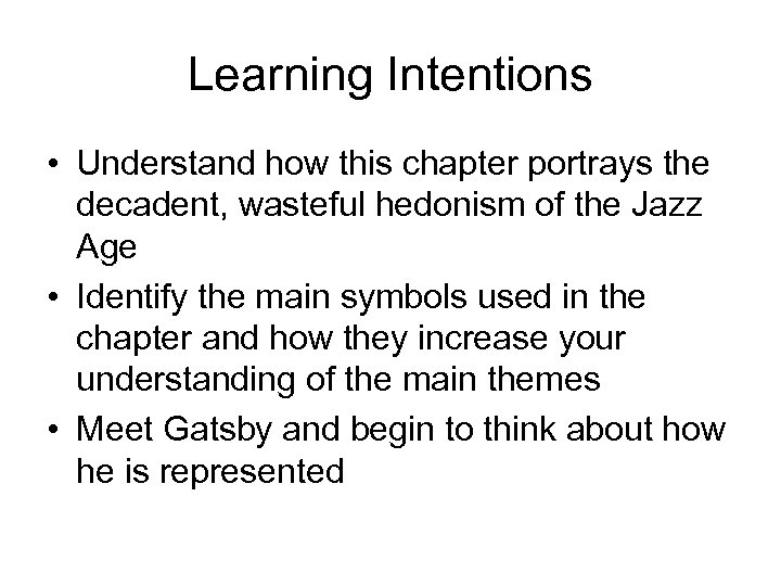 Learning Intentions • Understand how this chapter portrays the decadent, wasteful hedonism of the