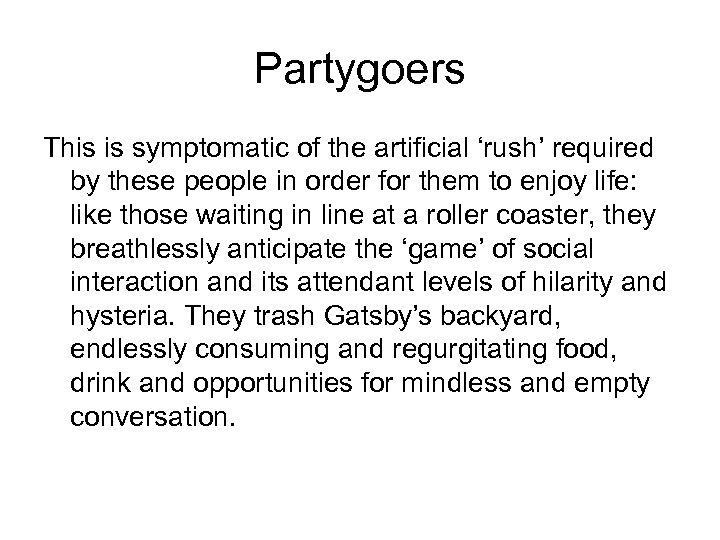Partygoers This is symptomatic of the artificial 'rush' required by these people in order