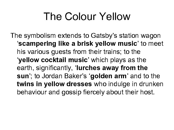 The Colour Yellow The symbolism extends to Gatsby's station wagon 'scampering like a brisk