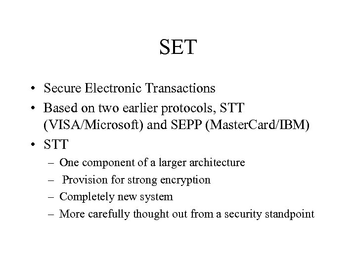 SET • Secure Electronic Transactions • Based on two earlier protocols, STT (VISA/Microsoft) and