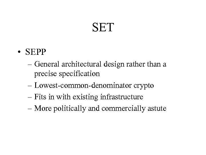 SET • SEPP – General architectural design rather than a precise specification – Lowest-common-denominator