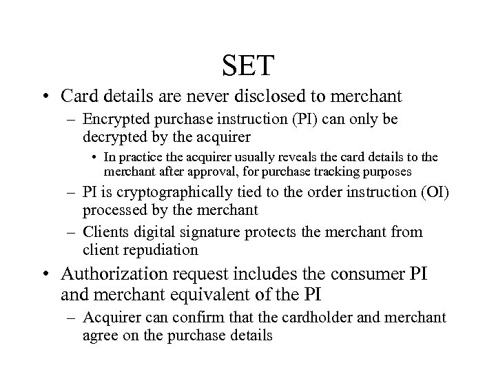 SET • Card details are never disclosed to merchant – Encrypted purchase instruction (PI)