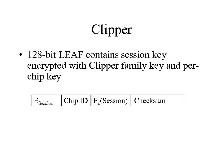 Clipper • 128 -bit LEAF contains session key encrypted with Clipper family key and