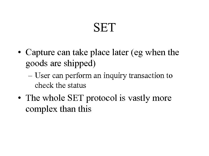 SET • Capture can take place later (eg when the goods are shipped) –