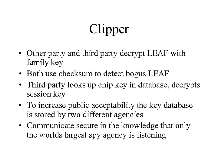 Clipper • Other party and third party decrypt LEAF with family key • Both