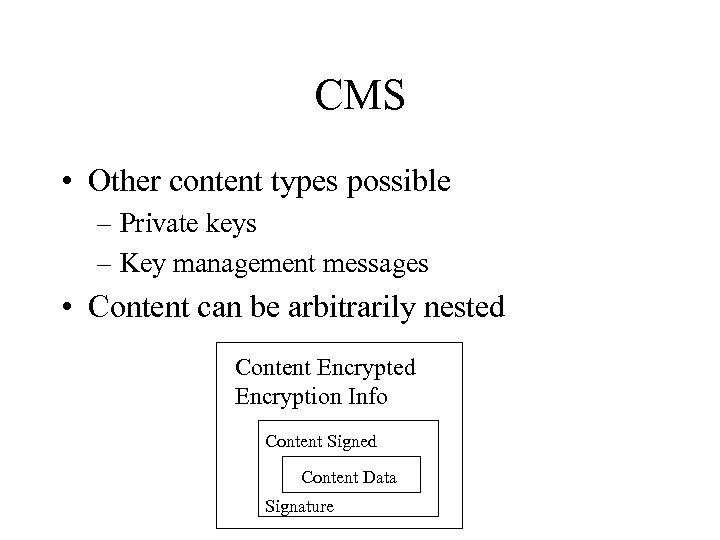 CMS • Other content types possible – Private keys – Key management messages •