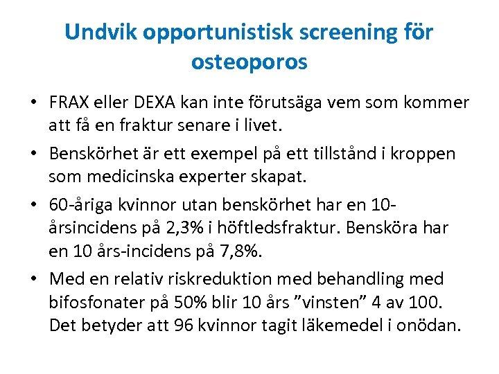 Undvik opportunistisk screening för osteoporos • FRAX eller DEXA kan inte förutsäga vem som