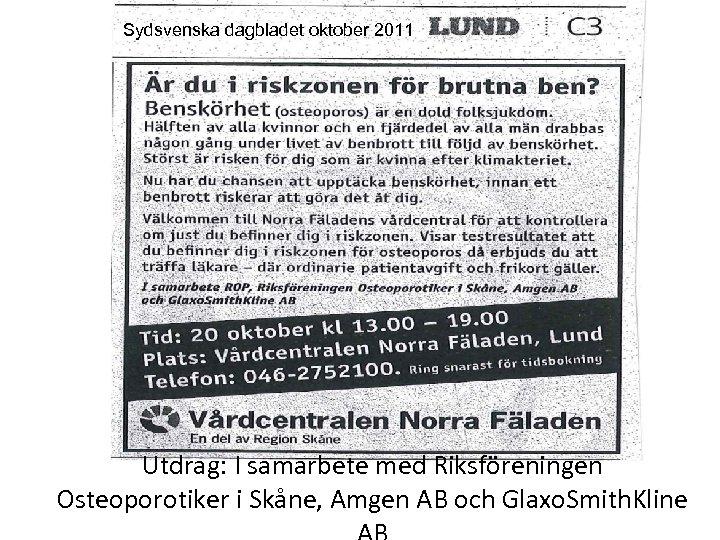 Sydsvenska dagbladet oktober 2011 Utdrag: I samarbete med Riksföreningen Osteoporotiker i Skåne, Amgen AB