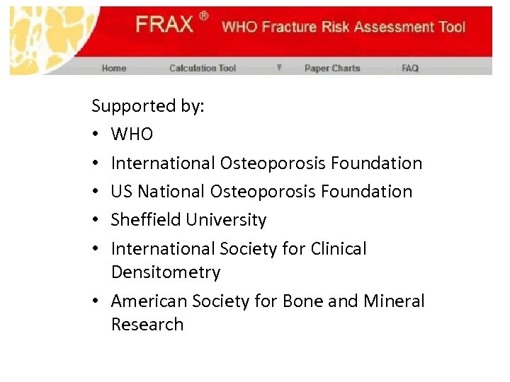 Supported by: • WHO • International Osteoporosis Foundation • US National Osteoporosis Foundation •