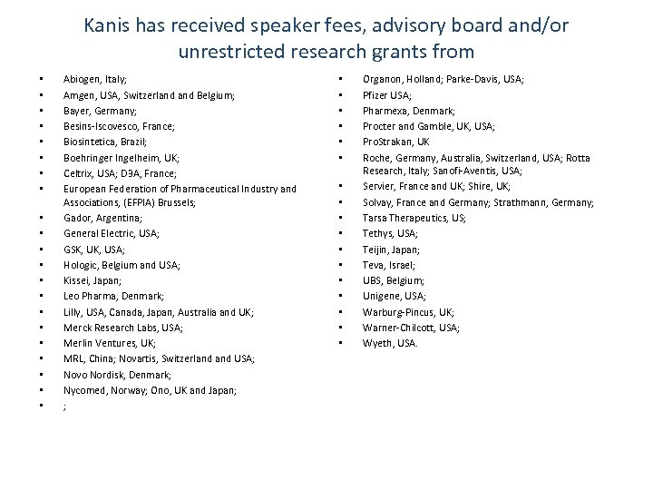 Kanis has received speaker fees, advisory board and/or unrestricted research grants from • •
