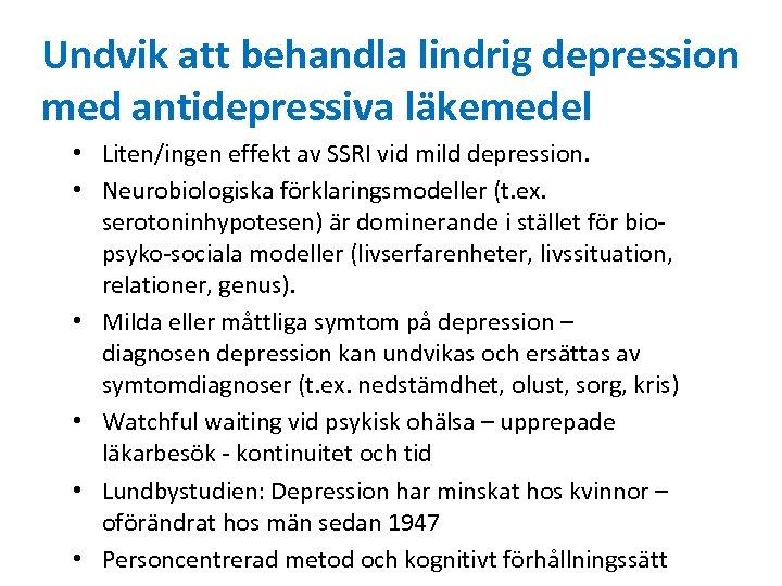 Undvik att behandla lindrig depression med antidepressiva läkemedel • Liten/ingen effekt av SSRI vid