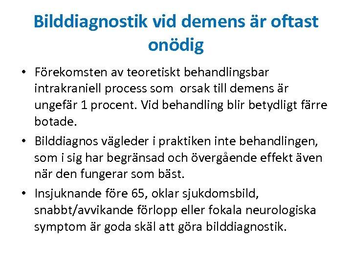 Bilddiagnostik vid demens är oftast onödig • Förekomsten av teoretiskt behandlingsbar intrakraniell process som