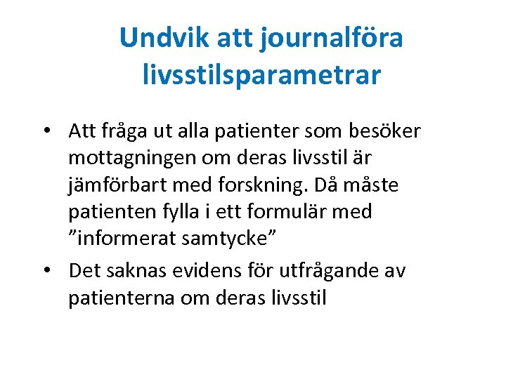 Undvik att journalföra livsstilsparametrar • Att fråga ut alla patienter som besöker mottagningen om