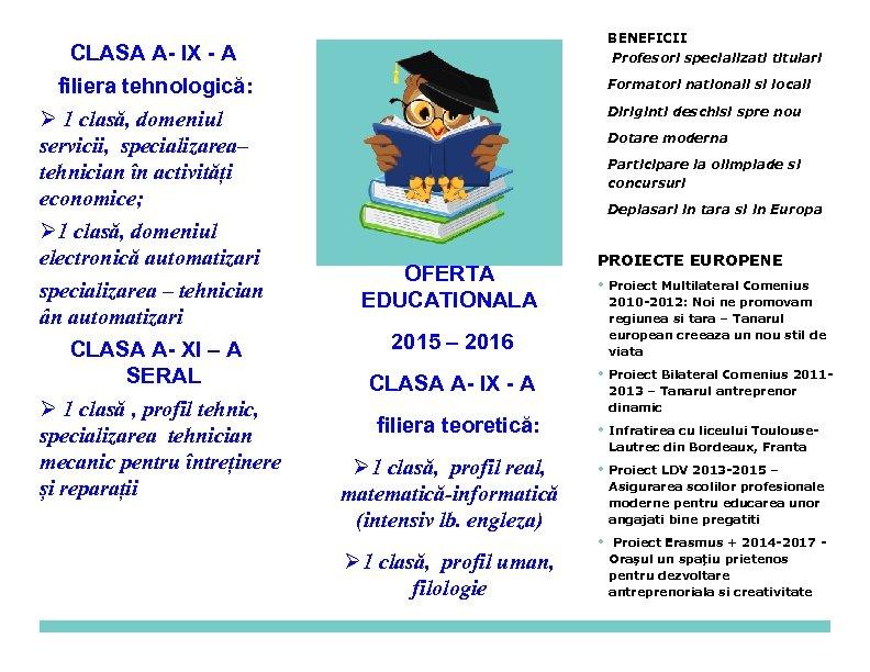 CLASA A- IX - A filiera tehnologică: 1 clasă, domeniul servicii, specializarea– tehnician