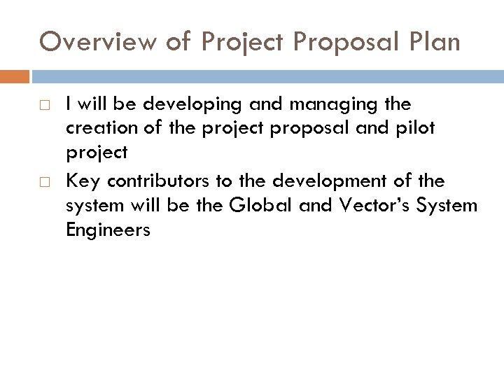 Overview of Project Proposal Plan I will be developing and managing the creation of