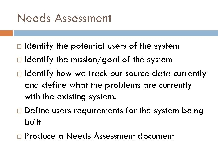 Needs Assessment Identify the potential users of the system Identify the mission/goal of the