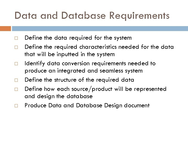 Data and Database Requirements Define the data required for the system Define the required