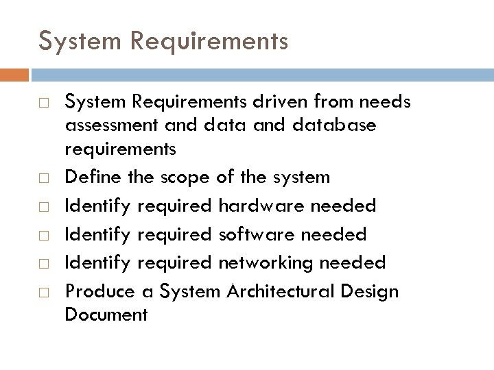 System Requirements System Requirements driven from needs assessment and database requirements Define the scope