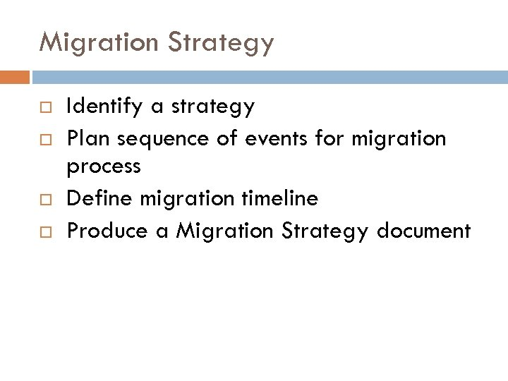 Migration Strategy Identify a strategy Plan sequence of events for migration process Define migration