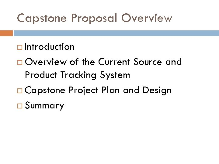 Capstone Proposal Overview Introduction Overview of the Current Source and Product Tracking System Capstone