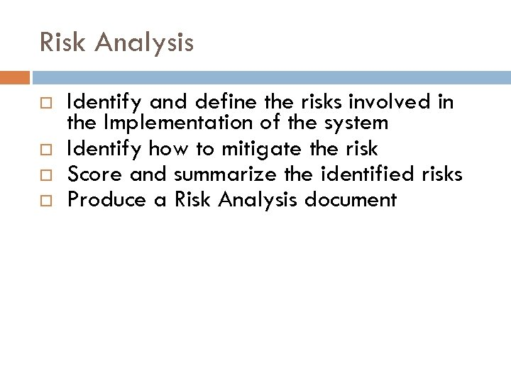 Risk Analysis Identify and define the risks involved in the Implementation of the system