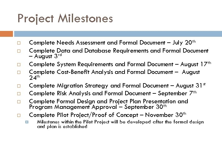 Project Milestones Complete Needs Assessment and Formal Document – July 20 th Complete Data