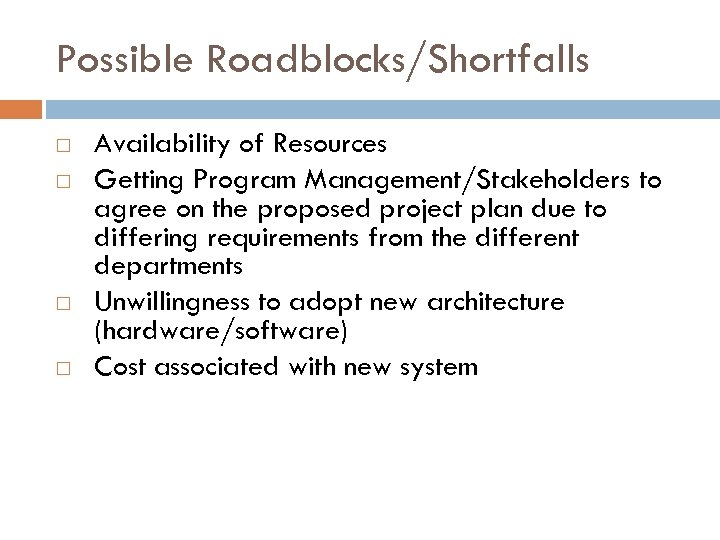 Possible Roadblocks/Shortfalls Availability of Resources Getting Program Management/Stakeholders to agree on the proposed project