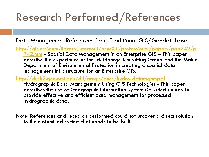 Research Performed/References Data Management References for a Traditional GIS/Geodatabase http: //gis. esri. com/library/userconf/proc 01/professional/papers/pap