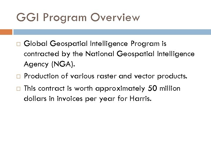 GGI Program Overview Global Geospatial Intelligence Program is contracted by the National Geospatial Intelligence