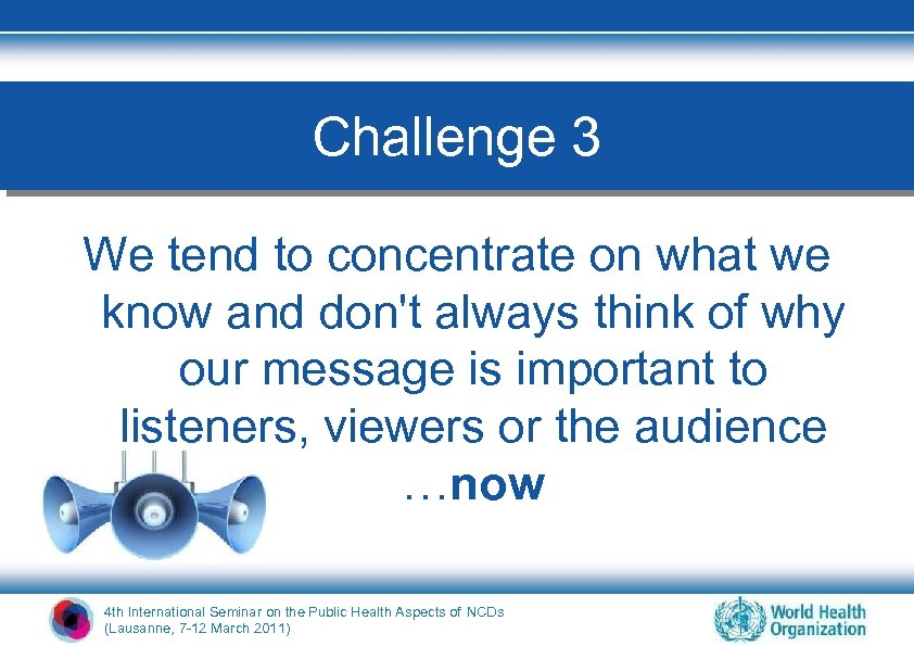 Challenge 3 We tend to concentrate on what we know and don't always think