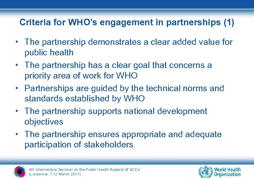 Criteria for WHO's engagement in partnerships (1) • The partnership demonstrates a clear added