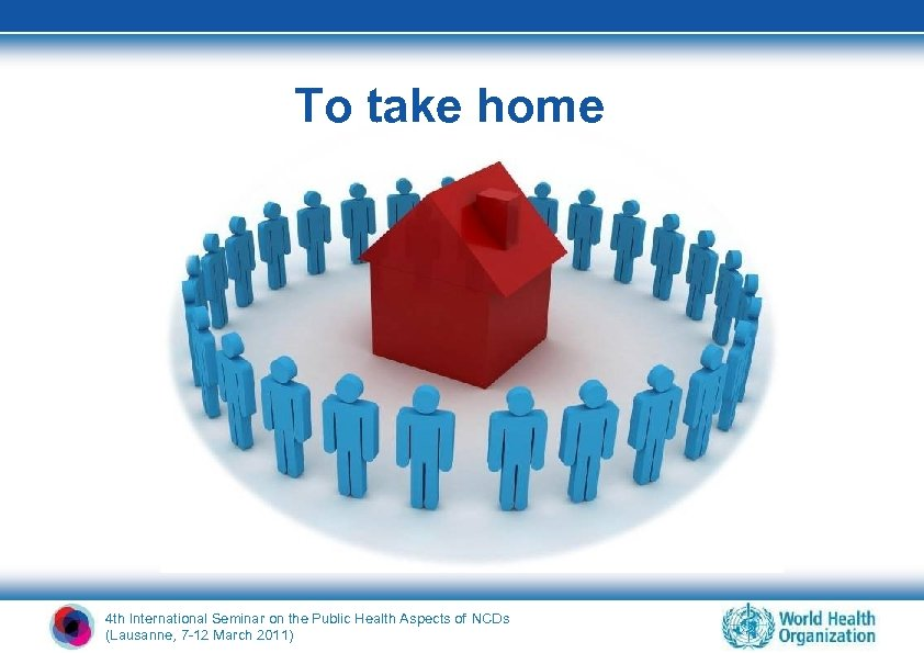 To take home 4 th International Seminar on the Public Health Aspects of NCDs