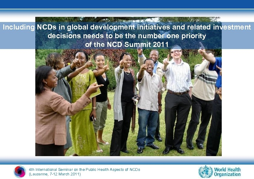 Including NCDs in global development initiatives and related investment decisions needs to be the