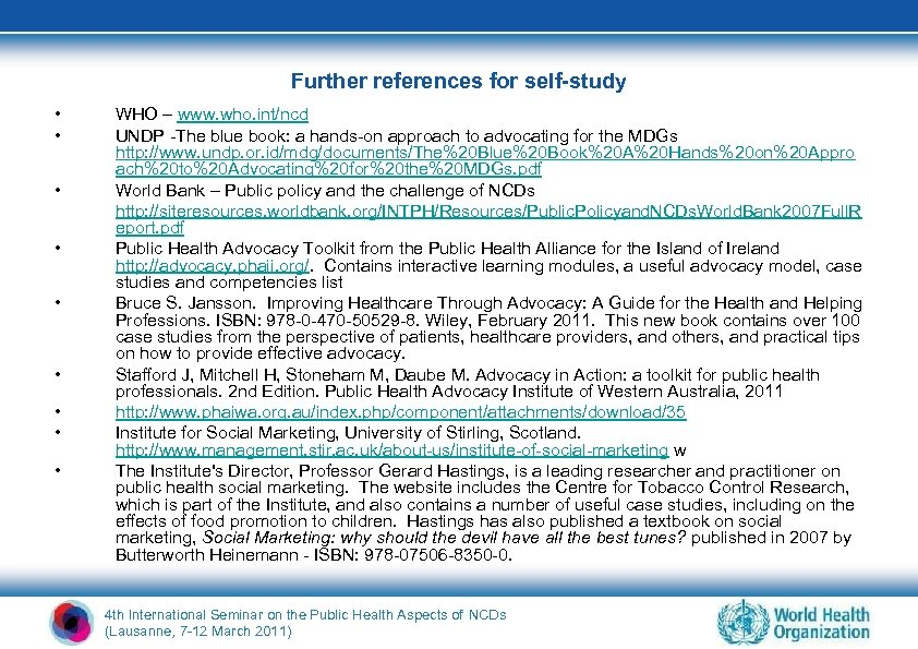 Further references for self-study • • • WHO – www. who. int/ncd UNDP -The
