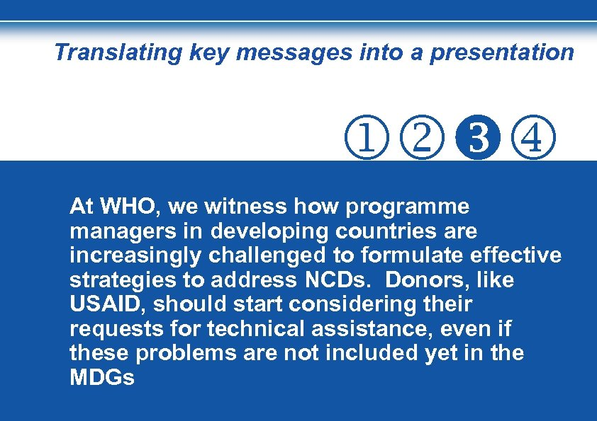 Translating key messages into a presentation At WHO, we witness how programme managers in