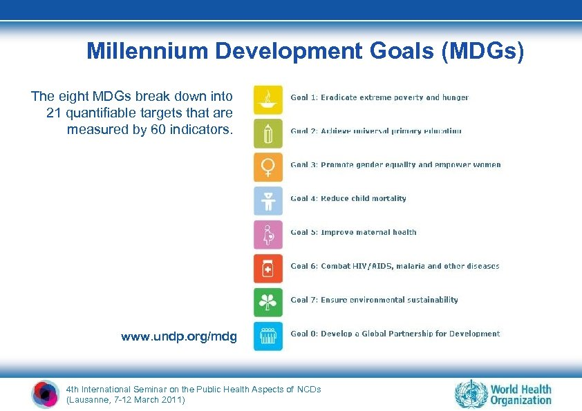 Millennium Development Goals (MDGs) The eight MDGs break down into 21 quantifiable targets that