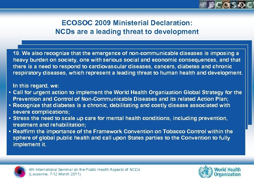 ECOSOC 2009 Ministerial Declaration: NCDs are a leading threat to development 18. We also