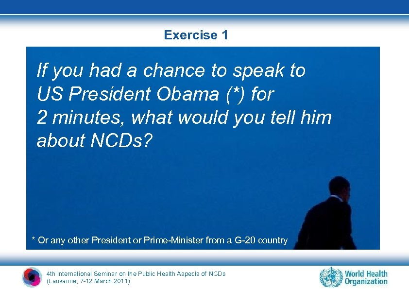 Exercise 1 If you had a chance to speak to US President Obama (*)