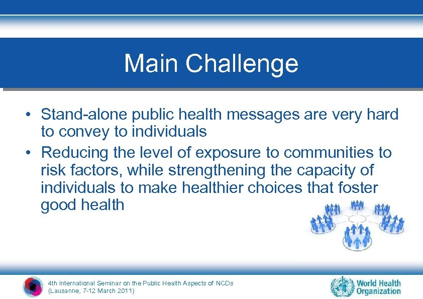 Main Challenge • Stand-alone public health messages are very hard to convey to individuals