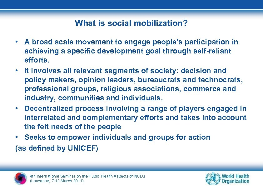 What is social mobilization? • A broad scale movement to engage people's participation in