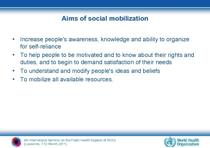 Aims of social mobilization • Increase people's awareness, knowledge and ability to organize for