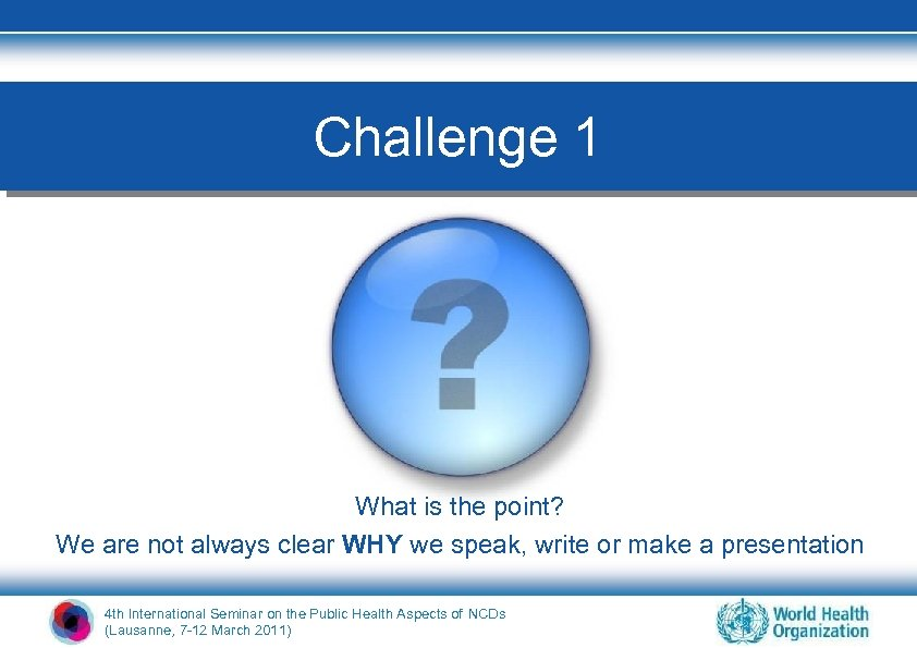 Challenge 1 What is the point? We are not always clear WHY we speak,