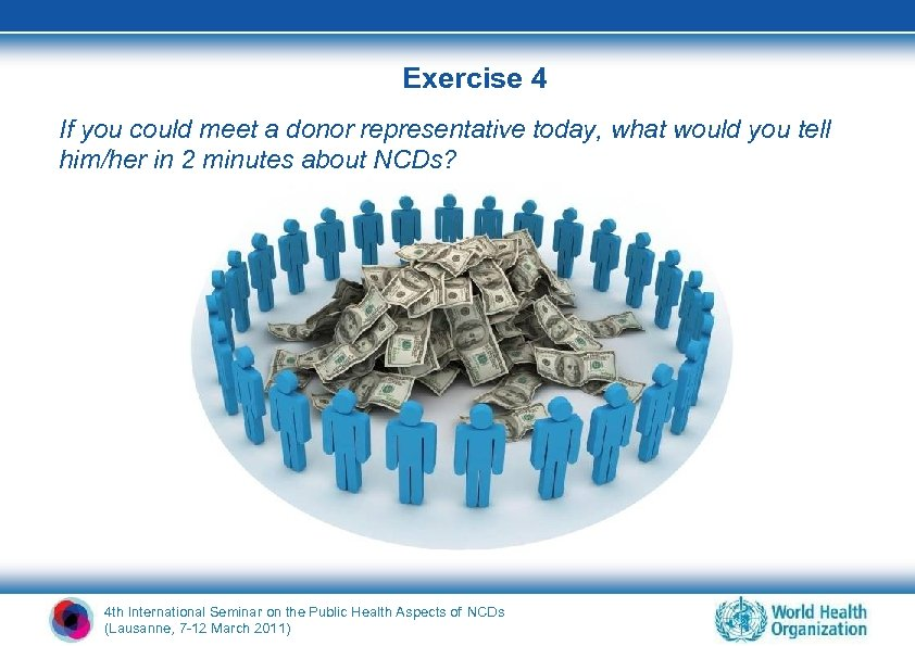 Exercise 4 If you could meet a donor representative today, what would you tell