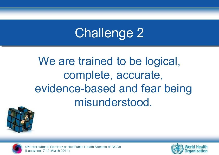Challenge 2 We are trained to be logical, complete, accurate, evidence-based and fear being