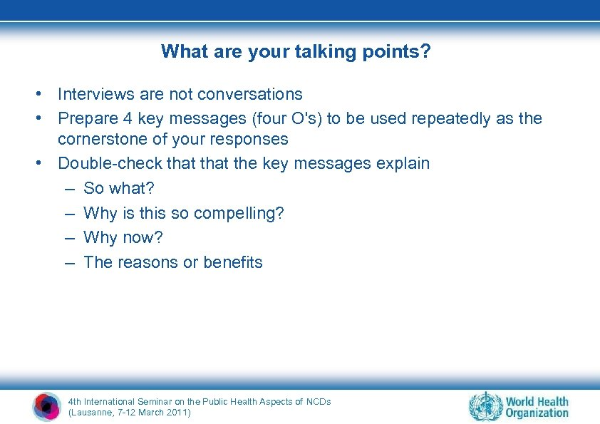 What are your talking points? • Interviews are not conversations • Prepare 4 key