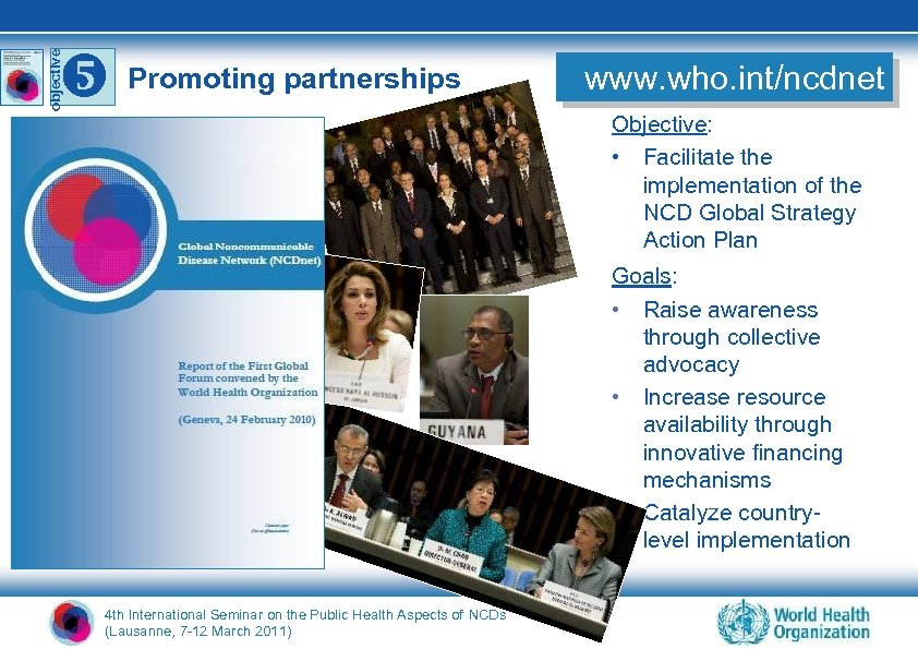 o b ject ive Promoting partnerships www. who. int/ncdnet Objective: • Facilitate the implementation