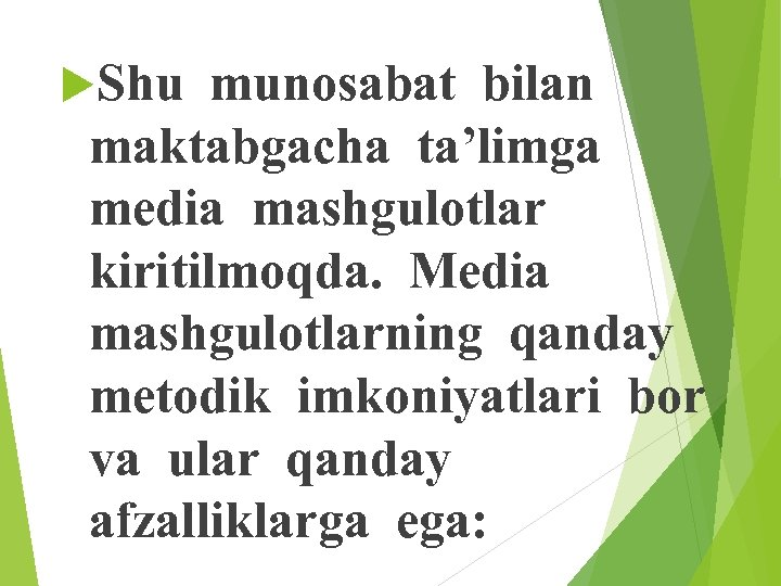 Shu munosabat bilan maktabgacha ta'limga media mashgulotlar kiritilmoqda. Media mashgulotlarning qanday metodik imkoniyatlari
