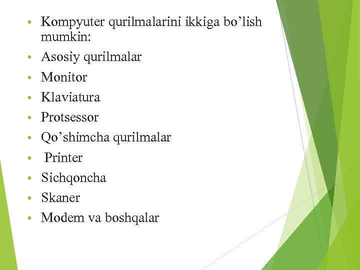 • • • Kompyuter qurilmalarini ikkiga bo'lish mumkin: Asosiy qurilmalar Monitor Klaviatura Protsessor