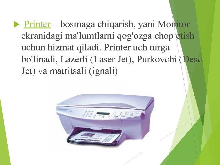 Printer – bosmaga chiqarish, yani Monitor ekranidagi ma'lumtlarni qog'ozga chop etish uchun hizmat