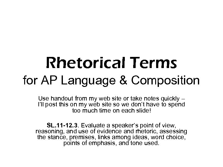 Rhetorical Terms for AP Language & Composition Use handout from my web site or